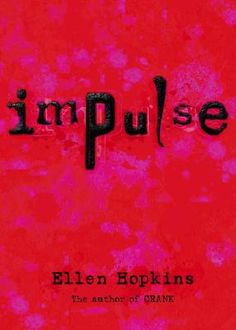Impulse by: Ellen Hopkins. WARNING: This book has some strong content. Please preview it before you let your students read it. Genre: Realistic Fiction