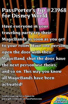 PassPorter.com - Magic Band Tip Tip: Have everyone in your traveling party try their MagicBands as soon as you get to your room. Have one person open the door with their MagicBand, shut the door, have the next person use theirs, and so on. This way you know all MagicBands have been activated!