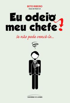 Título: Eu odeio meu chefe Autor(a): Beto Ribeiro Número de páginas: 144 ISBN: 978-85-7930-239-8