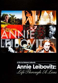 Annie Leibovitz: Life Through a Lens Annie Leibovitz: Life Through a Lens traces the arc of Annie's photographic life, her aspirations to artistry and the trajectory of her career. The film depicts the various phases that shaped her life including childhood, the tumultuous sixties, her transition from Rolling Stone to Vanity Fair magazine and later her most significant personal relationships including motherhood.