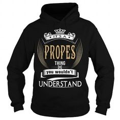 I Love  PROPES  Its a PROPES Thing You Wouldnt Understand  T Shirt Hoodie Hoodies YearName Birthday Shirts & Tees