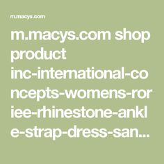 m.macys.com shop product inc-international-concepts-womens-roriee-rhinestone-ankle-strap-dress-sandals-only-at-macys?ID=2716055&cm_mmc=PinterestSearch-_-WomensShoes-_-626737549582_2680061164174-_-2954939779815_m&CAWELAID=120156340011306733&pp=0