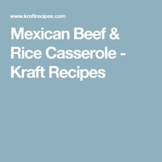 Mexican Beef & Rice Casserole - Kraft Recipes