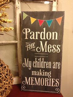 Pardon the mess - my children are making memories - chalkboard style - vintage lettering - with colored bunting flags via Etsy