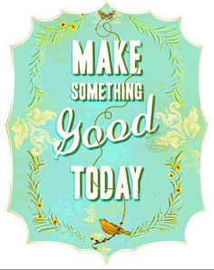 Make something good today in blue  large by pleasebestill on Etsy, $50.00