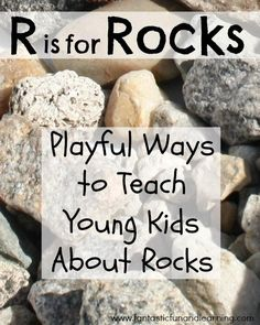 Playful Ways to Teach Young Kids About Rocks...30 ideas!