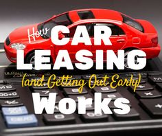 How Leasing a Car (and Getting Out Early) Works