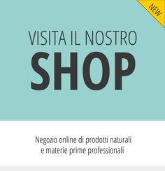 Visita il nostro shop online di materie prime naturali e professionali per cosmetici fai da te
