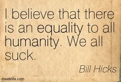 bill hicks quotes - Google Search