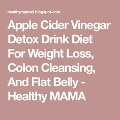 Apple Cider Vinegar Detox Drink Diet For Weight Loss, Colon Cleansing, And Flat Belly - Healthy MAMA Vinegar Detox Drink, Detox Cleanse Drink, Detox Drinks, Stomach Cleanse, Colon Detox, Apple Benefits, Apple Cider Vinegar Benefits, Apple Cider Vinegar Detox, Cranberry Juice Detox