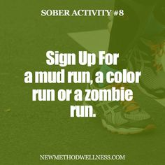When you're drunk, you can't run too well... Nor do you have the balance or endurance to run a race!  Mud runs are full of fun obstacles, and you get super dirty.  A color run requires a white shirt, goggles, and a desire to get super 'colorful'! A zombie run is sure to get your adrenalin going... Running from zombies is not for the drunk-hearted.