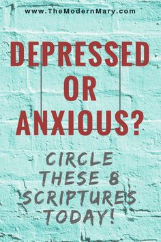 Are you depressed or anxious? Circle these 8 scriptures to beat depression and anxiety. #depression #anxiety #bibleverse