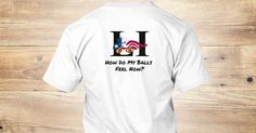 How Do They Feel? - How Do My Balls  Feel Now? T-Shirt from Penguin's Knees Productions | Teespring