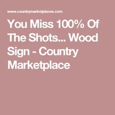 You Miss 100% Of The Shots... Wood Sign - Country Marketplace