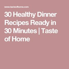 30 Healthy Dinner Recipes Ready in 30 Minutes | Taste of Home
