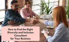 How to Find the Right Diversity and Inclusion Consultant for Your Business Business Performance, Cause And Effect, Diversity, Equality, Effort, Success, Social Equality