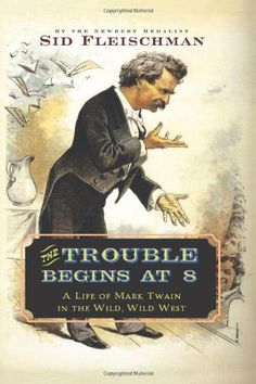 The Trouble Begins at 8: A Life of Mark Twain in the Wild, Wild West by Sid Fleischman http://www.amazon.com/dp/0061344311/ref=cm_sw_r_pi_dp_Y-ndub1FN9TGB