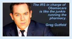 The IRS in charge of Obamacare is like the junkie running the pharmacy - Greg Gutfeld