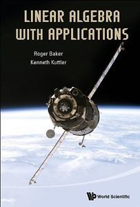 Linear algebra with applications / by Roger Baker, Kenneth Kuttler.-- Hackensack, New Jersey : World Scientific, [2014]