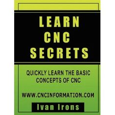 Learn CNC Secrets (Paperback) http://www.amazon.com/dp/0615166946/?tag=pin-spcl-20