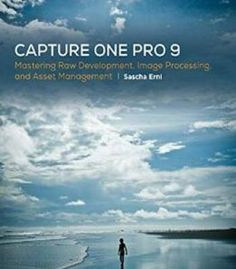 Capture One Pro 9: Mastering Raw Development Image Processing And Asset Management PDF
