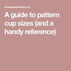 A guide to pattern cup sizes (and a handy reference)