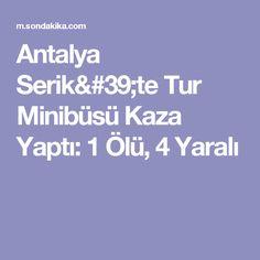 Antalya Serik'te Tur Minibüsü Kaza Yaptı: 1 Ölü, 4 Yaralı