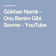 Gökhan Namlı - Onu Benim Gibi Sevme - YouTube