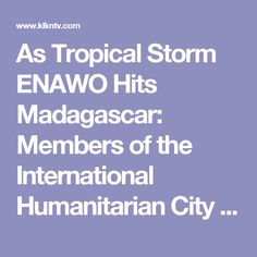 As Tropical Storm ENAWO Hits Madagascar: Members of the International Humanitarian City (WFP, UNHRD, WHO and UNICEF) and ADRA, Deliver 100 Tons of Relief Items Supported by HH Sheikh Mohammed bin Rashid Al Maktoum - News, Weather and Sports for Lincoln, NE; KLKNTV.com