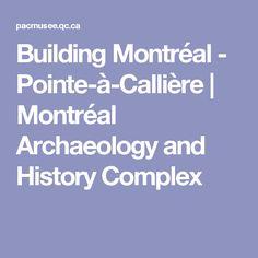 Building Montréal - Pointe-à-Callière | Montréal Archaeology and History Complex