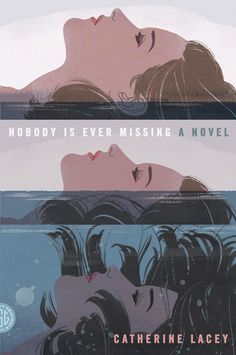 Nobody Is Ever Missing by Catherine Lacey (FSG Originals) Instead of water- put head on top of pile of books