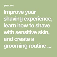 Improve your shaving experience, learn how to shave with sensitive skin, and create a grooming routine with Gillette's shave advisor. Get started by taking our quiz! Fungus Toenails, Get Started, Sensitive Skin, Shaving, Improve Yourself, Routine, Learning, Create, Study