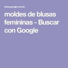 moldes de blusas femininas - Buscar con Google