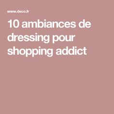10 ambiances de dressing pour shopping addict