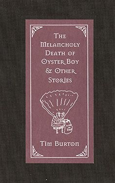 The Melancholy Death of Oyster Boy & Other Stories by Tim Burton http://www.amazon.com/dp/0688156819/ref=cm_sw_r_pi_dp_wm5Iwb0SVZMBJ