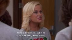 """Leslie Knope quotes to get you through finals. """"There's nothing we can't do if we work hard, never sleep, and shirk all other responsibilities in our lives. Parks N Rec, Parks And Recreation, Leslie Knope Quotes, School Daze, Law School, Amy Poehler, Finals Week, Never Sleep, Feeling Stressed"""