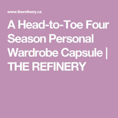 A Head-to-Toe Four Season Personal Wardrobe Capsule | THE REFINERY