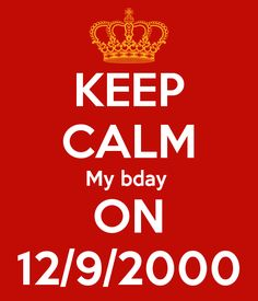 'KEEP CALM My bday  ON 12/9/2000' Poster