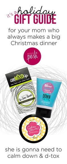 A Holiday Gift Guide from Perfectly Posh: for your mom who always makes Christmas Dinner. Give her gifts that will help her d-tox and relax after the busy holiday. AMU D-tox Dust, BFYHC: Down With Dirty, and Calm Down Face Mask. http://www.perfectlyposh.us/PERFECTLYMADEPOSH/