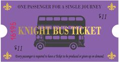 With Harry Potter and the Cursed Child Starting up I thought y'all might need a little help getting to London. One Free Knight Bus Ticket, courtesy of Fangirlstastic.