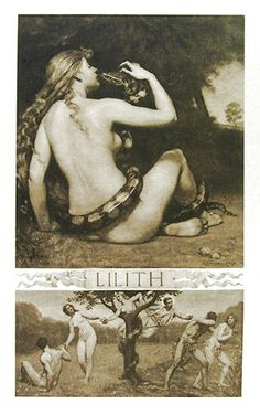 Of all the ancient Jewish myths, the story of Lilith is undoubtedly the most fascinating.  According to her legend Lilith was   the first wife of Adam.  But she was a failed mate who rebelled against her husband and fled from the garden. Lilith was created by God from the soil of the earth at the same   time as Adam.  She was intended as Adam's mate. She quarreled   continuously with Adam and refused to sexually submit to him