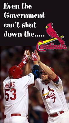 Even the Government can't shut down the ......Cardinals.