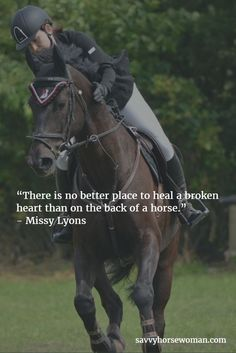 """There is no better place to heal a broken heart than on the back of a horse."" - Missy Lyons. """