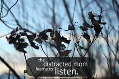 the distracted mom learns to listen. {finding joy}
