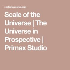 Scale of the Universe | The Universe in Prospective | Primax Studio