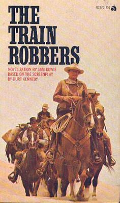 THE TRAIN ROBBERS - Novelization by Sam Bowie - Starring John Wayne, Ann-Margret & Rod Taylor - Based on the screenplay by Burt Kennedy - Paperback novel.