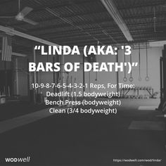 """Linda (aka: '3 Bars of Death')"" WOD - 10-9-8-7-6-5-4-3-2-1 Reps, For Time: Deadlift (1.5 bodyweight); Bench Press (bodyweight); Clean (3/4 bodyweight)"