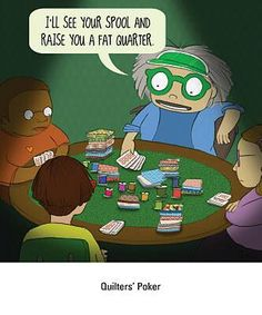 Oh how sad. As quilters this would be a pretty fun game! Who would not want to win a pike of fat quarters and spools? Quilting Quotes, Quilting Tips, Quilting Projects, Sewing Projects, Sewing Tips, Sewing Humor, Sewing Quotes, Sewing Studio, Star Quilts