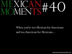 This actually isn't JUST a Mexican-American/Chicano problem, it's a U. Ni de aqui, y ni de aya! Too American for Latin America and too Latin American for America…. Funny Spanish Memes, Spanish Humor, Mexican Jokes, Mexican Stuff, Mexican Girls, Hispanic Girl Problems, Chicano, Mexicans Be Like, Mexican Problems