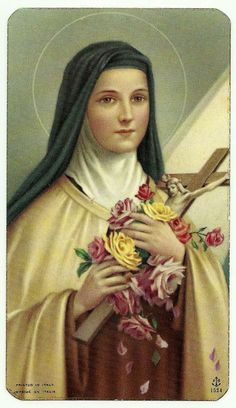 "St. Theresa the little flower  ""When little souls are saddest, downward comes this graceous queen, down to earth she brings the roses, and Earth is Eden or so it seems."